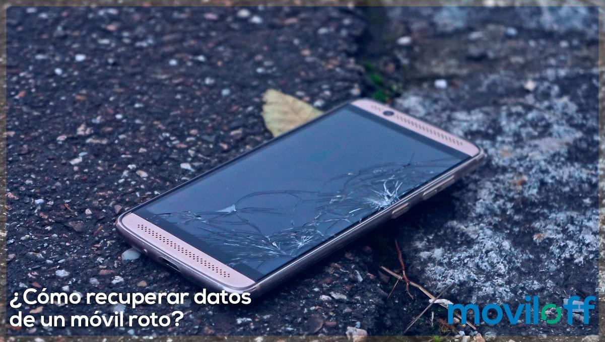 ¿Cómo recuperar datos de un móvil roto?