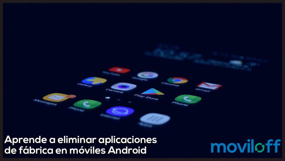 Aprende a eliminar aplicaciones de fábrica en móviles Android