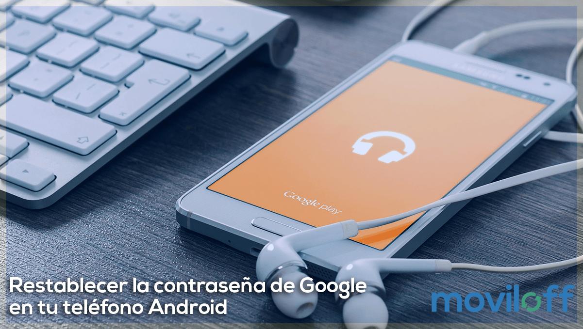 Restablecer la contraseña de tu cuenta de Google en tu teléfono Android