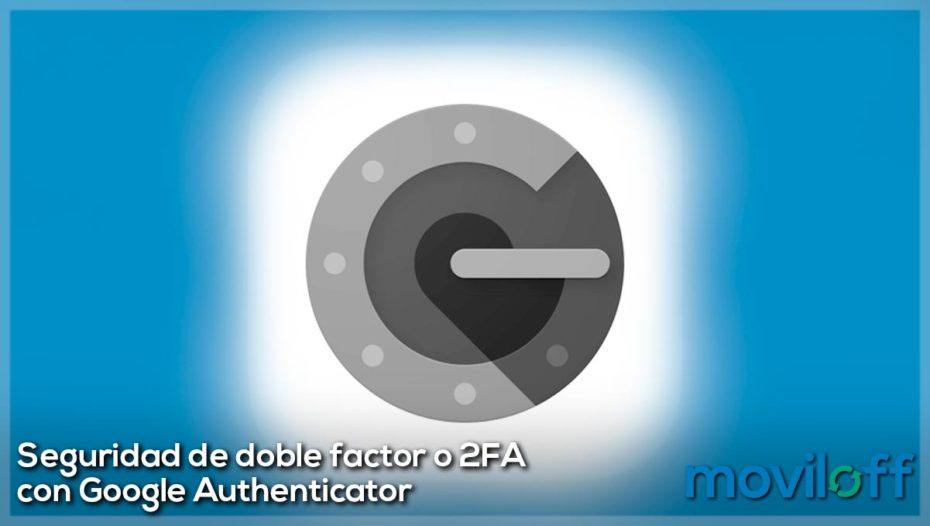 Seguridad de doble factor 2FA con Google Authenticator